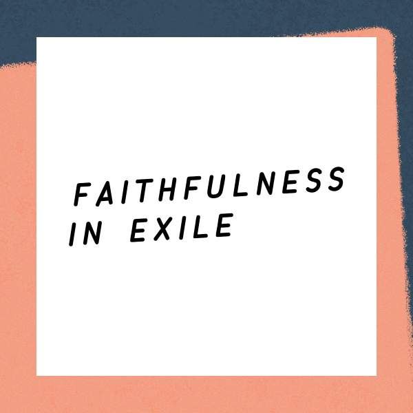 Faithfulness in Exile